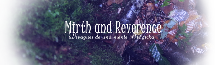 Mirth and Reverence: Divagues de una mente Mágicka